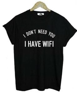 I Don't Need You T-shirt ZK01