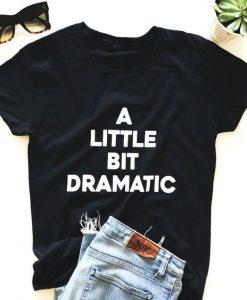 A Little Bit Dramatic T Shirt SR01
