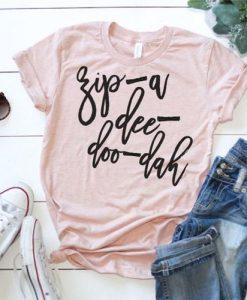 Zip A Dee Doo Dah T-shirt FD01