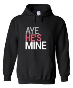 Aye He's Mine Hoodie N22VL