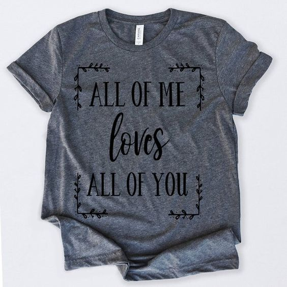 All Of Me Loves Tshirt EL11J0