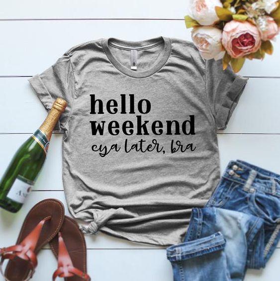 hello weekend shirt FD27F0