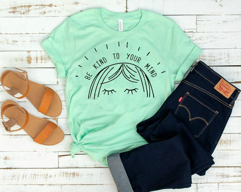 Be Kind To Your Mind Shirt DF20JL0